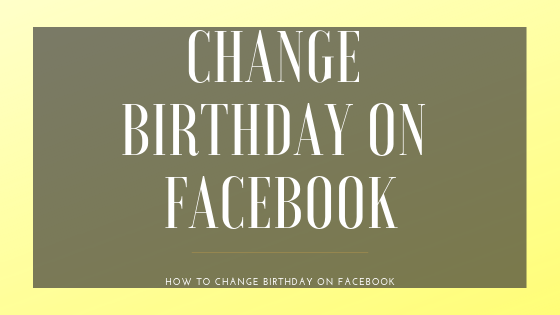 How Do I Change Birthday On Facebook<br/>