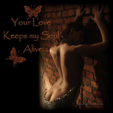 Your Love keeps my Soul Alive.