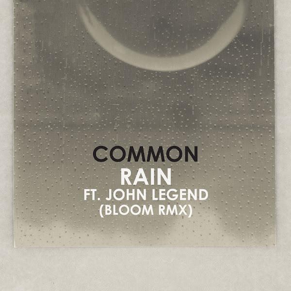 Common - Rain (feat. John Legend) [Bloom Remix] - Single Cover