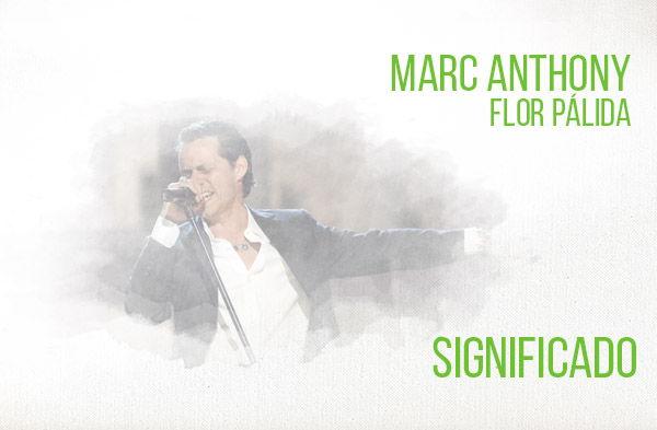 Flor Pálida significado de la canción Marc Anthony.