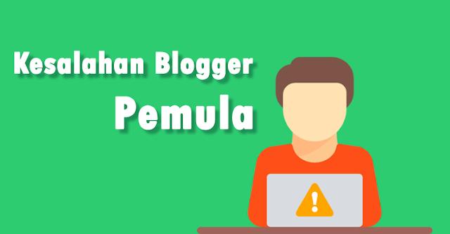 7 Kesalahan Yang Sering dilakaukan Blogger Pemula