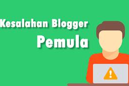 7 Kesalahan Yang Sering dilakukan Blogger Pemula
