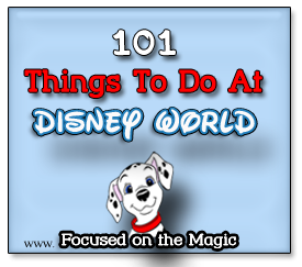 101 Things To Do At Disney World ~ Focused on the Magic.com