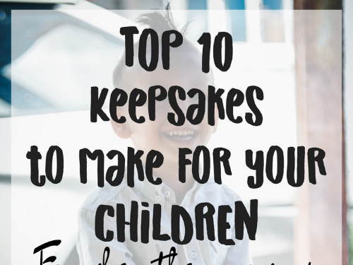 Top 10 Keepsakes to Make for Your Children