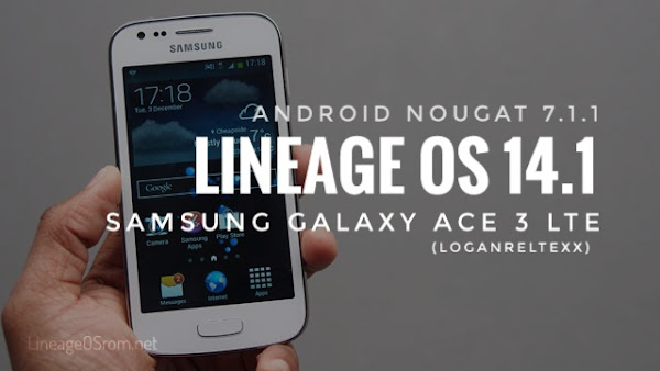 Lineage OS 14.1 Nougat 7.1.1 Galaxy Ace 3 LTE
