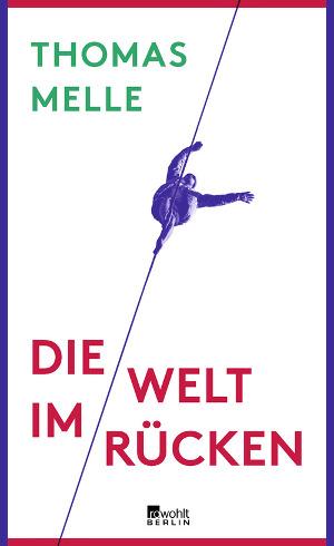 """Cover """"Die Welt im Rücken"""" von Thomas Melle - Rowohlt Berlin"""