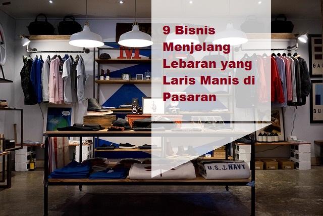 9 Bisnis Menjelang Lebaran yang Laris Manis di Pasaran