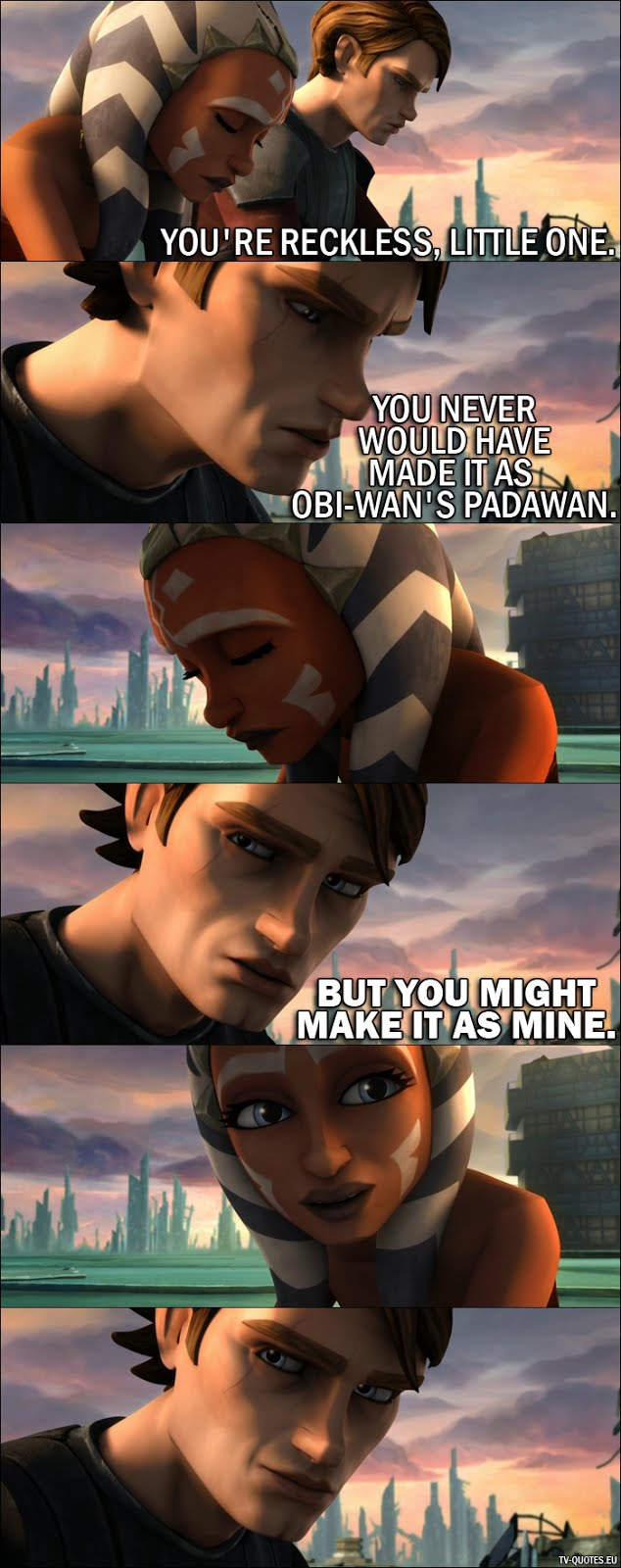 30 Best Quotes from Star Wars: The Clone Wars (2008 Movie) - Anakin Skywalker: You're reckless, little one. You never would have made it as Obi-Wan's Padawan. But you might make it as mine.
