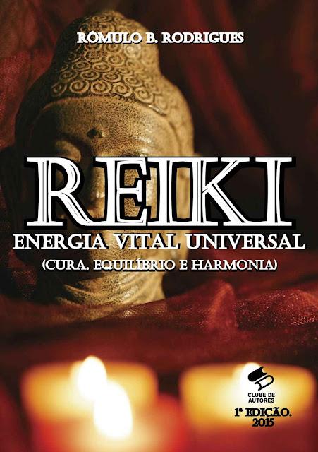 Reiki Energia Vital Universal (Cura, Equilíbrio E Harmonia) Rômulo B. Rodrigues