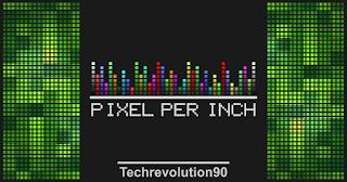 Apa itu Pixel Per Inch atau PPI ?