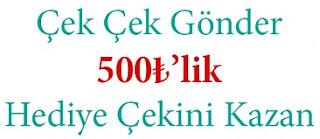Çek Gönder 500TL Kazan