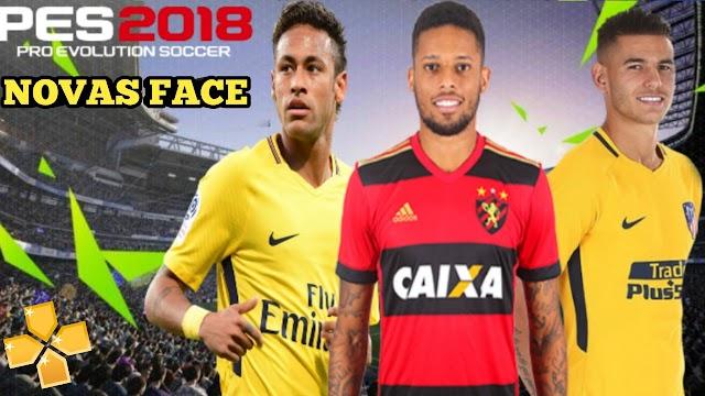 PES 2018 COM FACES SUPER REALISTAS BRASILEIRO e EUROPEU ATUALIZADO PARA PPSSPP