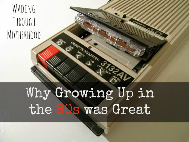 4c8506d46996 Wading Through Motherhood  Why Growing Up in the 80s was Great