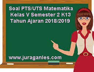Contoh Soal PTS/UTS Matematika Kelas 5 Semester 2 K13 Terbaru Tahun 2018/2019