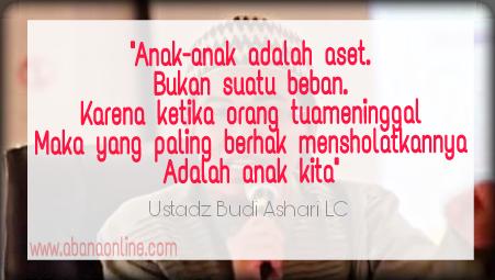 Kata Bijak Dan Motivasi Mendidik Anak Dari Ustadz Budi Ashari Lc