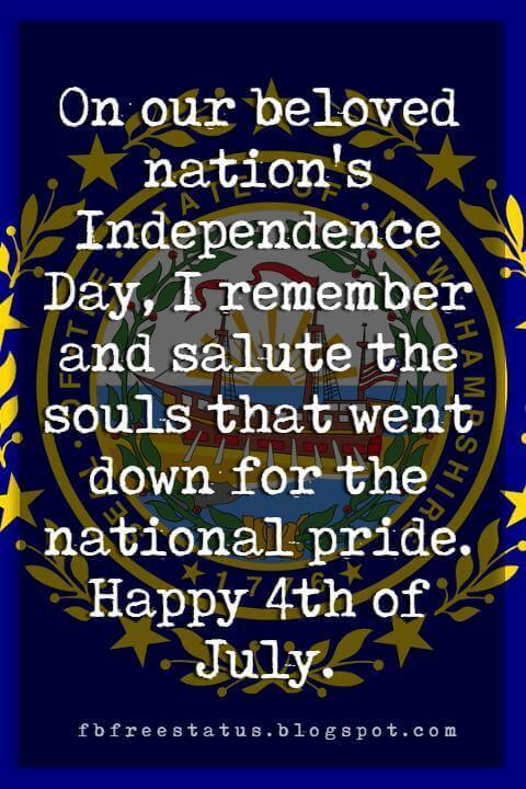 4th of july messages, On our beloved nation's Independence Day, I remember and salute the souls that went down for the national pride. Happy 4th of July.