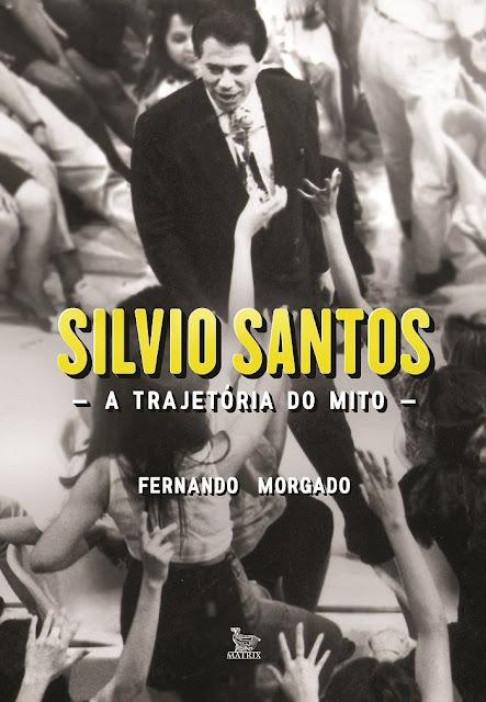 Silvio Santos a trajetória do mito Fernando Morgado