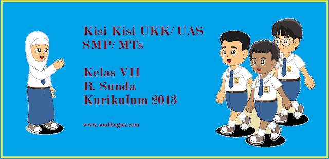 Dowload Kisi Kisi UKK/ UAS B. Sunda Kelas 7 SMP/ MTs Semester 2 Kurikulum 2013 tahun ajaran 2017