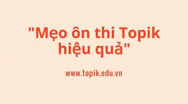Mẹo ôn thi Topik hiệu quả để đạt kết quả cao bạn nhất định phải biết!