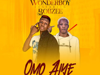 DOWNLOAD MP3: WonderBoy ft. Bobzee - Omo Aiye (Prod. by Town Beatz)