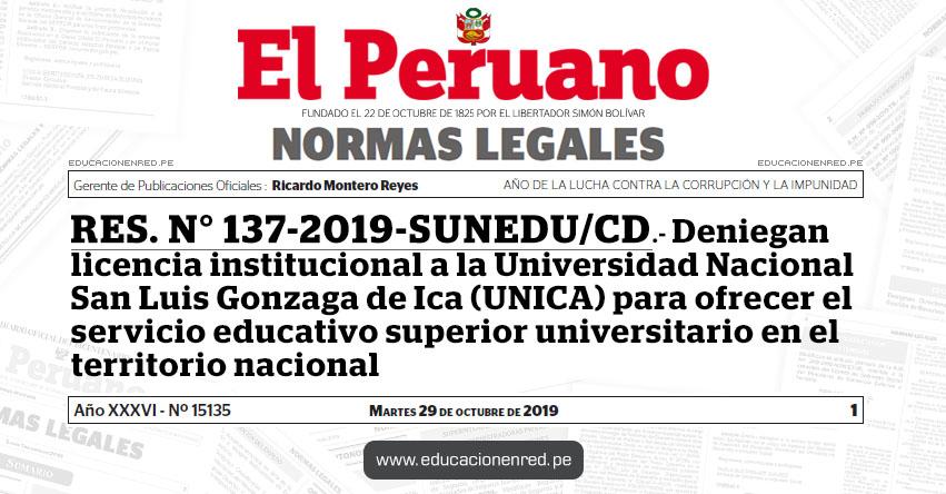 RES. N° 137-2019-SUNEDU/CD - Deniegan licencia institucional a la Universidad Nacional San Luis Gonzaga de Ica (UNICA) para ofrecer el servicio educativo superior universitario en el territorio nacional