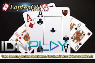 Cara Menang dalam Melakukan Taruhan Poker di Server IDNPLAY