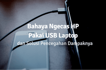 Bahaya Ngecas HP pakai Laptop dan Solusi Mencegah Bahayanya