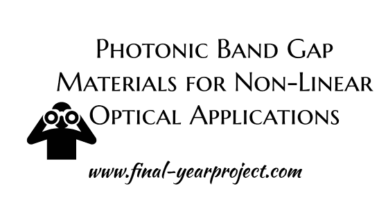 Project on Photonic Band Gap Materials for Non-Linear Optical Applications