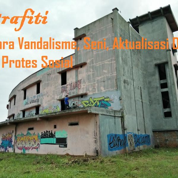 Grafiti: Antara Vandalisme, Seni, Aktualisasi Diri dan Protes Sosial