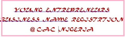 How Young Entrepreneurs Register Business Name In Nigeria in A Week's Time/ Get Your Business Name RC Number in 3 Days