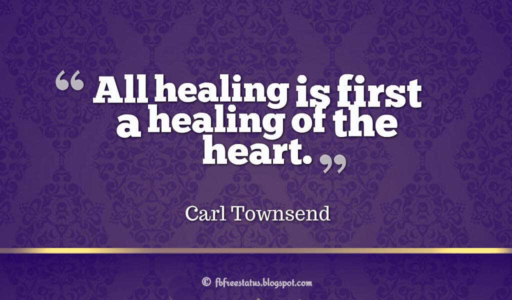 "All healing is first a healing of the heart."" ? Carl Townsend"