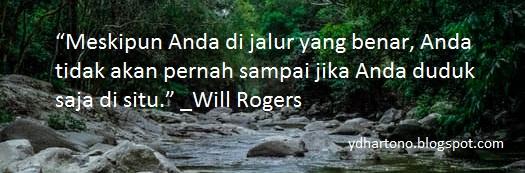 """""""Meskipun Anda di jalur yang benar, Anda tidak akan pernah sampai jika Anda duduk saja di situ."""" _Will Rogers"""