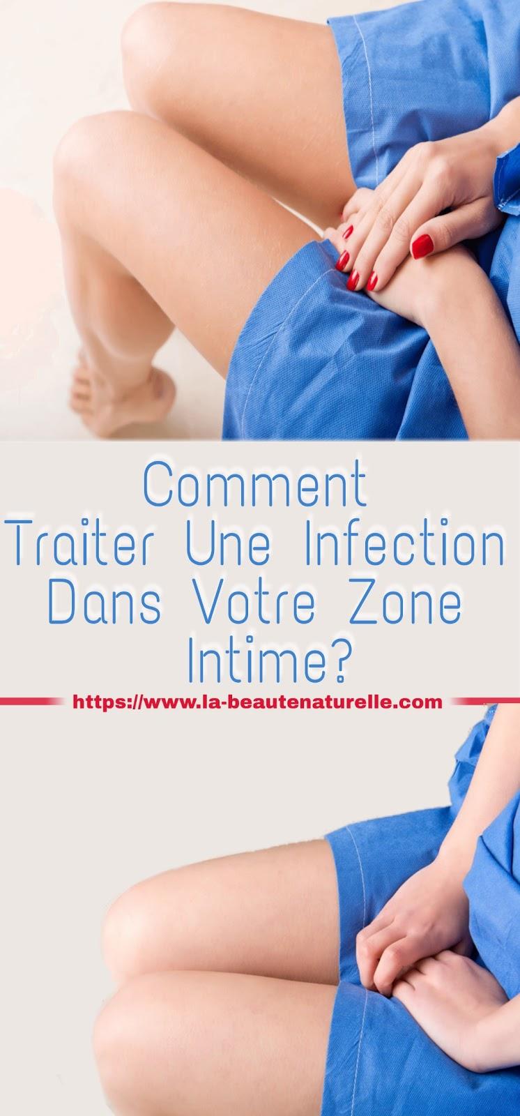 Comment Traiter Une Infection Dans Votre Zone Intime?