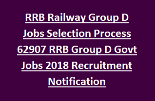 RRB Railway Group D Jobs Selection Process 62907 RRB Group D Govt Jobs 2018 Recruitment Notification