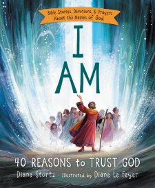 I AM: 40 Reasons to Trust God by: Diane Stortz (Book Review)