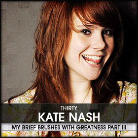 My Brief Brushes With Greatness Part III: 30. Kate Nash