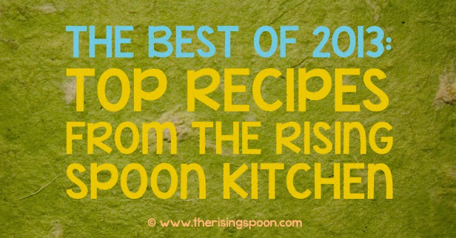 The Best of 2013: Top Recipes From The Rising Spoon Kitchen | www.therisingspoon.com