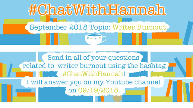 #ChatWithHannah Sept 2018 topic: Writer Burnout. Send in your questions related to writer burnout using #ChatWithHannah and I'll answer you on my Youtube channel on 09/19/2018.