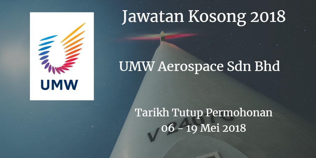 Jawatan Kosong UMW Aerospace Sdn Bhd  06 - 19 Mei 2018