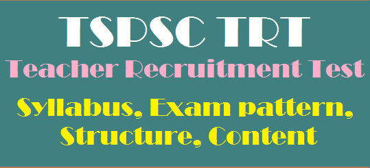 Content, Exam Pattern, Syllabus, Teacher Recruitment Test, TS DSC, TS Jobs, TSPSC, TSPSC TRT