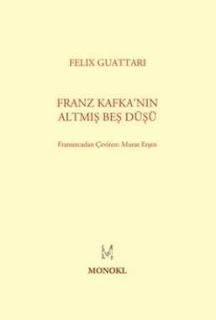 Felix Guattari - Franz Kafka'nın Altmış Beş Düşü