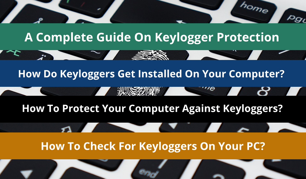 Keylogger Protection: How Do Keylogger Spread, How To Detect