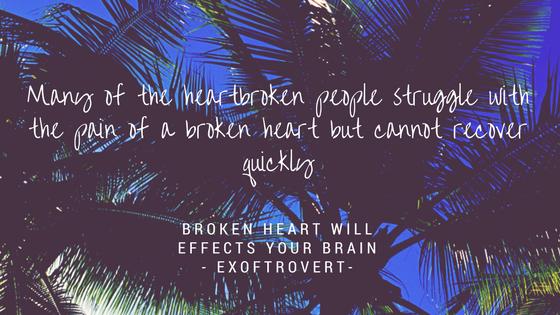 Broken Heart Will Effects Your Brain- exovtrovert