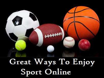 Great Ways To Enjoy Sport Online