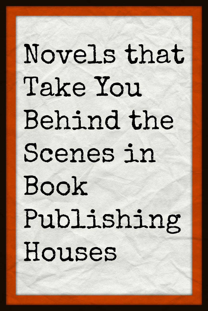 Novels that Take You Behind the Scenes in Book Publishing Houses
