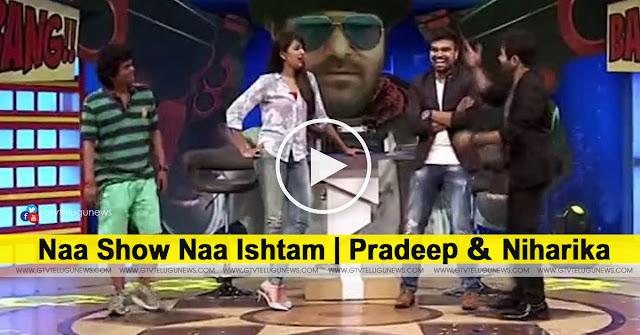 Naa Show Naa Ishtam | Pradeep & Niharika