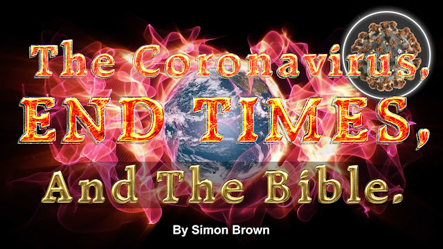 The Coronavirus, END TIMES, And The Bible.