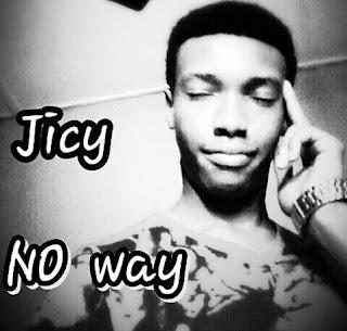 Download Music: Jicy - No Way Mp3 (Prod by Micheal Prodigy)