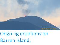 https://sciencythoughts.blogspot.com/2017/02/ongoing-eruptions-on-barren-island.html