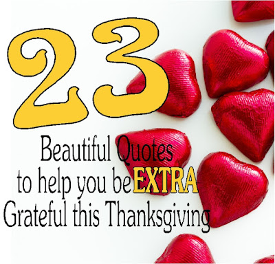 Get 23 Beautiful Thanksgiving Quotes to help you be extra grateful in November. Thanksgiving will never be so enjoyed or looked forward to with these quotes to help you find gratitude each day.